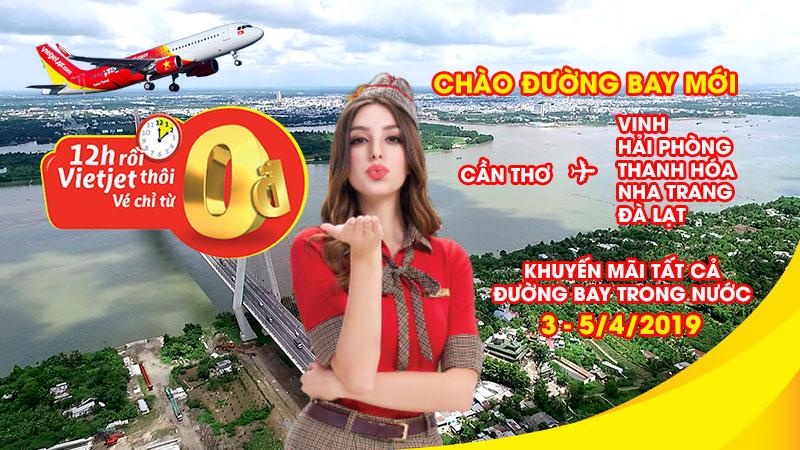 Mừng đường bay mới từ Cần Thơ Vietjet mở bán vé khuyến mãi 0 đồng